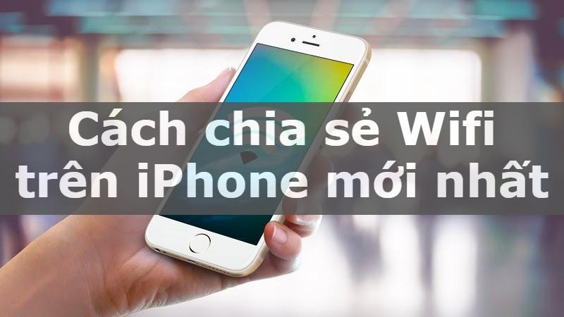 Cách chia sẻ Wifi trên iPhone mới nhất 2021