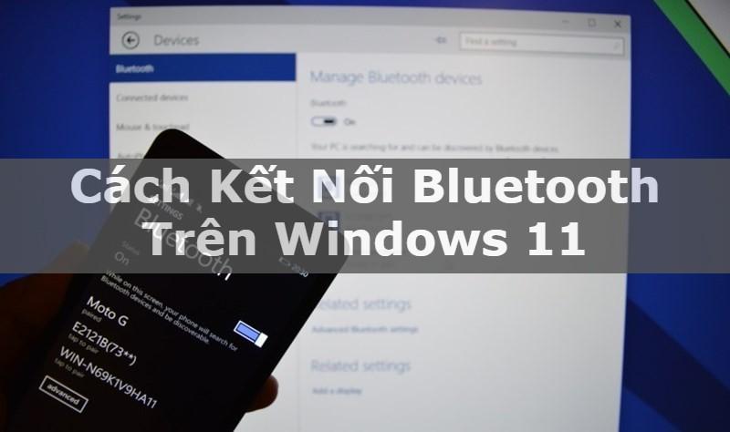 Cách kết nối Bluetooth trên Windows 11 đơn giản