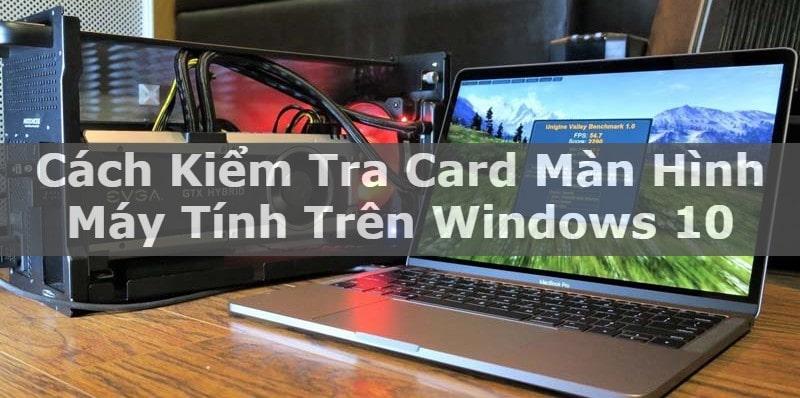 Cách Kiểm Tra Card Đồ Họa Trên PC Chạy Windows 10