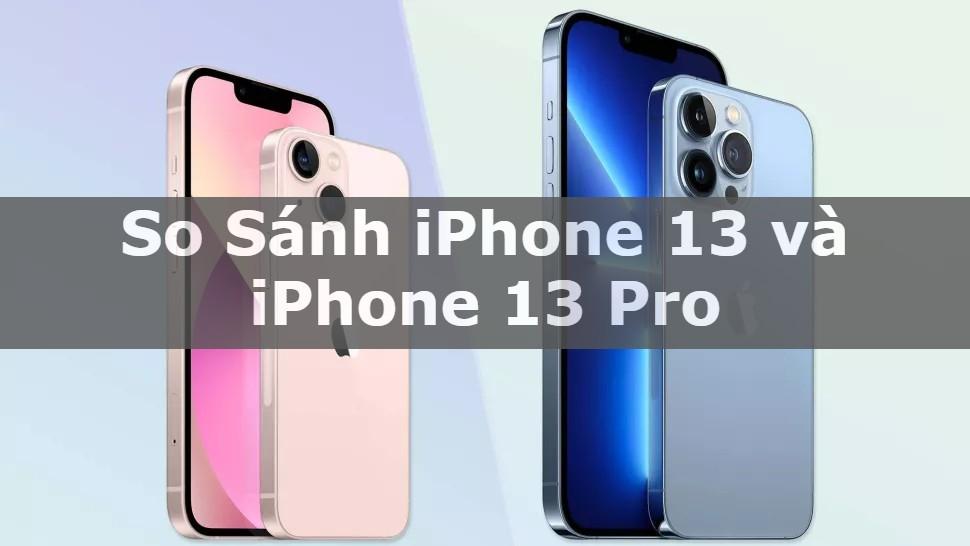 So sánh iPhone 13 và iPhone 13 Pro: Sự khác biệt là gì?