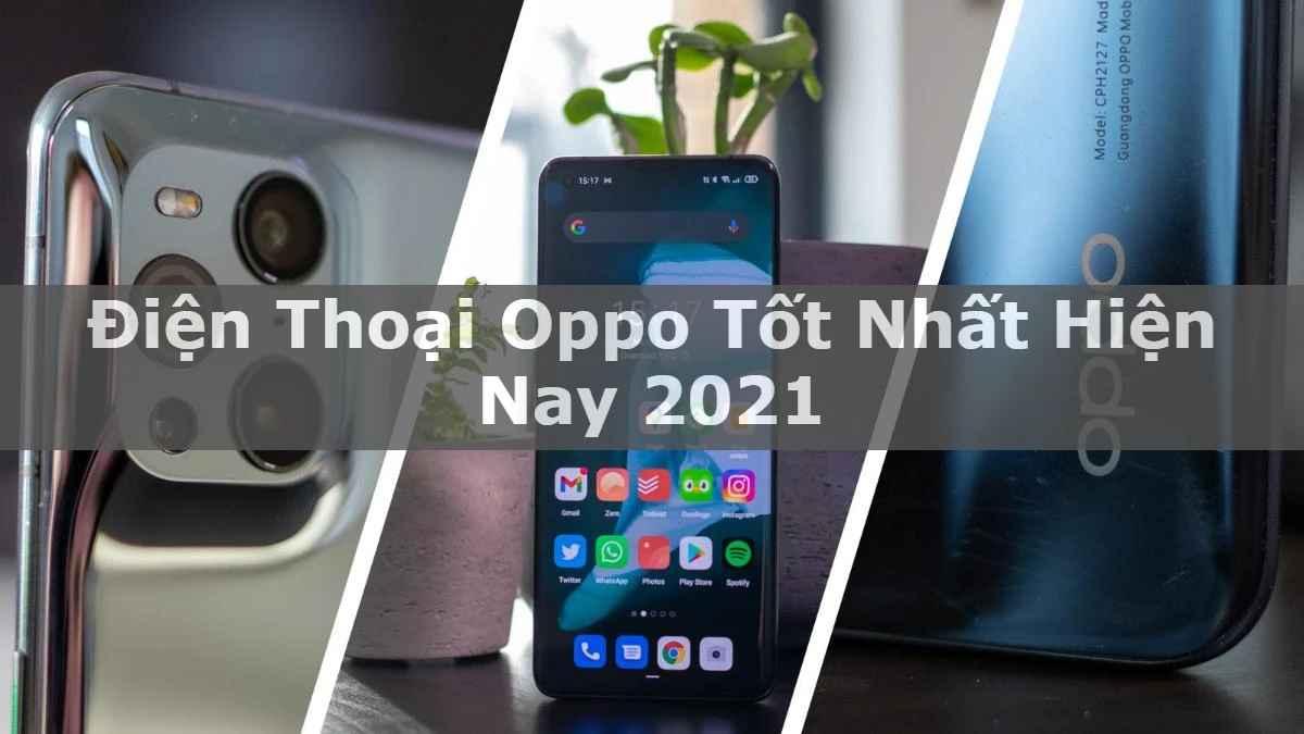 Điện thoại Oppo tốt nhất hiện nay 2021